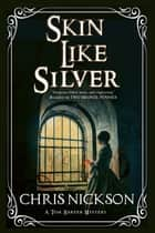 Skin Like Silver - A Victorian police procedural ebook by Chris Nickson