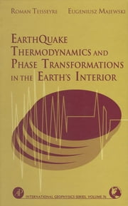 Earthquake Thermodynamics and Phase Transformation in the Earth's Interior ebook by Roman Teisseyre,Eugeniusz Majewski,Renata Dmowska,James R. Holton