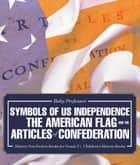 Symbols of US Independence : The American Flag and the Articles of Confederation - History Non Fiction Books for Grade 3 | Children's History Books ebook by Baby Professor
