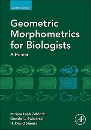 Geometric Morphometrics for Biologists - A Primer ebook by Miriam Leah Zelditch,Donald L. Swiderski,H. David Sheets
