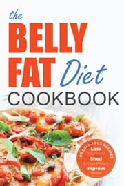 The Belly Fat Diet Cookbook: 105 Easy and Delicious Recipes to Lose Your Belly, Shed Excess Weight, Improve Health ebook by Kobo.Web.Store.Products.Fields.ContributorFieldViewModel