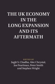 The UK Economy in the Long Expansion and its Aftermath ebook by Jagjit Chadha,Alec Crystal,Joseph Pearlman,Peter Smith,Stephen Wright
