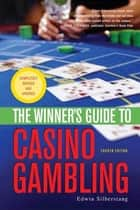 The Winner's Guide to Casino Gambling ebook by Edwin Silberstang