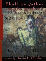 Shall we gather at the garden? ebook by Donihe, Kevin L.