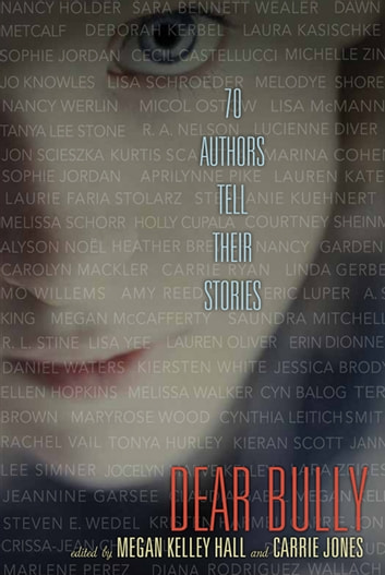 Dear Bully: Seventy Authors Tell Their Stories ebook by Carrie Jones,Megan Kelley Hall