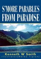 S'MORE PARABLES FROM PARADISE ebook by Kenneth Smith