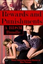 Rewards and Punishments: A BDSM Bundle of Dominance, Submission, Discipline, and Humiliation ebook by Jessica Whitethread