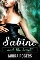 Sabine - And the Beast, #1 ebook by Moira Rogers