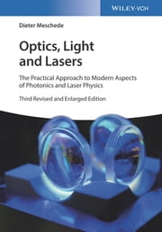 Optics, Light and Lasers - The Practical Approach to Modern Aspects of Photonics and Laser Physics ebook by Dieter Meschede