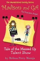 Tale of the Messed Up Talent Show - Madison and GA (My Guardian Angel) ebook by Melissa Perry Moraja