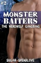 Monster Baiters #2 The Werewolf Gangbang ebook by Sugar Spendlove