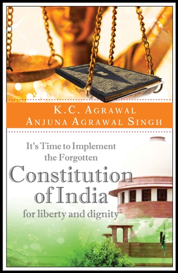 It's Time to Implement the Forgotten Constitution of India for Liberty and Dignity ebook by K.C. Agrawal,Anjuna Agrawal Singh