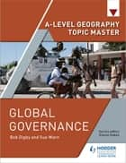 A-level Geography Topic Master: Global Governance ebook by Bob Digby, Sue Warn