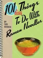 101 More Things To Do With Ramen Noodles ebook by Toni Patrick