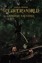 Weaverworld - Grimsnipe'S Revenge - Book One in the Weaverworld Trilogy ebook by Julia K. Rohan