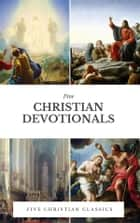 Christian Devotionals - Five Christian Classics ebook by Various Artists