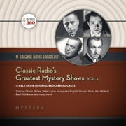 Classic Radio's Greatest Mystery Shows, Vol. 2 audiobook by Hollywood 360, Hollywood 360