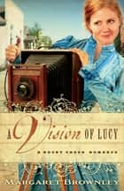 A Vision of Lucy ebook by Margaret Brownley
