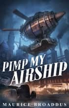 Pimp My Airship ebook by Maurice Broaddus
