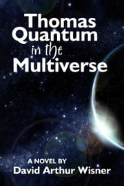 Thomas Quantum in the Multiverse ebook by David Arthur Wisner