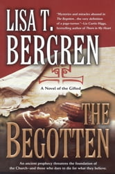 The Begotten - A Novel of the Gifted ebook by Lisa T. Bergren