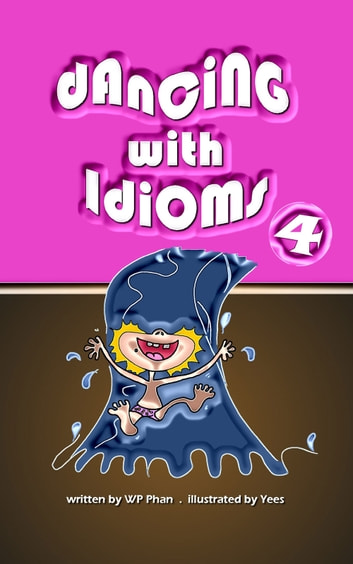 Dancing with Idioms 4 ebook by WP Phan