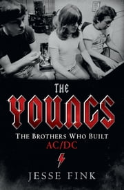 The Youngs - The Brothers Who Built AC/DC ebook by Jesse Fink