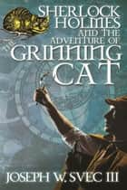 Sherlock Holmes and the Adventure of the Grinning Cat ebook by Joseph W. Svec III