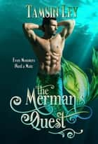 The Merman's Quest - Mates for Monsters, #2 ebook by Tamsin Ley
