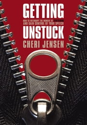 Getting Unstuck - Interrupt The Moment Of Stuttering And Gain Control Of Your Speech ebook by Cheri Jensen