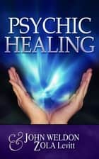 Psychic Healing ebook by John G. Weldon