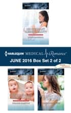 Harlequin Medical Romance June 2016 - Box Set 2 of 2 - An Anthology ebook by Lynne Marshall, Susanne Hampton, Charlotte Hawkes