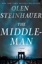Kobo ebooks audiobooks ereaders and reading apps the middleman a novel ebook by olen steinhauer fandeluxe Image collections