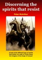 Discerning the Spirits that Resist ebook by Peter McArthur
