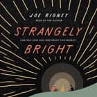 Strangely Bright - Can You Love God and Enjoy This World? audiobook by Joe Rigney