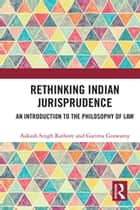 Rethinking Indian Jurisprudence - An Introduction to the Philosophy of Law ebook by Aakash Singh Rathore, Garima Goswamy