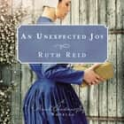 An Unexpected Joy - An Amish Christmas Gift Novella audiobook by Ruth Reid