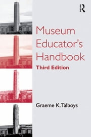 Museum Educator's Handbook ebook by Graeme K. Talboys