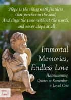 Immortal Memories, Endless Love - Heartwarming Quotes to Remember a Loved One - Memorial Quotes, Gravestone Inscriptions and Remembrance Sayings About Dying, Death and Grief (Illustrated Edition) ebook by Emmie Marina Brunswick