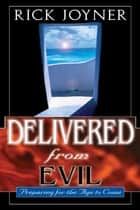 Delivered from Evil: Preparing for the Age to Come ebook by Rick Joyner