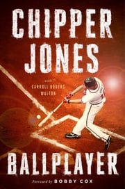 Ballplayer ebook by Chipper Jones,Carroll Rogers Walton,Bobby Cox