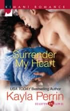 Surrender My Heart ebook by Kayla Perrin