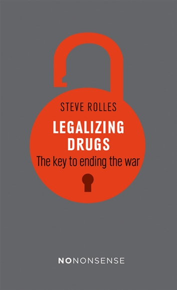 NoNonsense Legalizing Drugs - The key to ending the war ebook by Steve Rolles