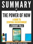 "Summary Of ""The Power Of Now: A Guide To Spiritual Enlightenment - By Eckhart Tolle"" eBook by Sapiens Editorial"