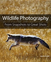 Wildlife Photography - From Snapshots to Great Shots ebook by Laurie S. Excell