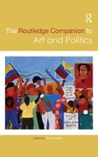 The Routledge Companion to Art and Politics ebook by Randy Martin