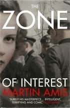 The Zone of Interest eBook by Martin Amis
