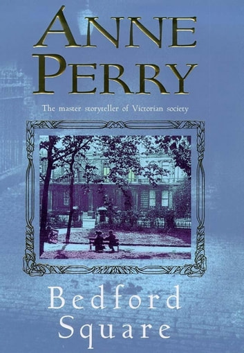 Bedford Square (Thomas Pitt Mystery, Book 19) - Murder, intrigue and class struggles in Victorian London eBook by Anne Perry