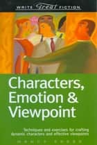 Write Great Fiction - Characters, Emotion & Viewpoint ebook by Nancy Kress