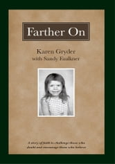 Farther On - A true story challenging those who doubt and encouraging those who believe. ebook by Karen Gryder with Sandy Faulkner